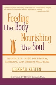 Feeding the Body, Nourishing the Soul - Essentials of Eating for Physical, Emotional, and Spiritual Well-Being ebook by Deborah Kesten
