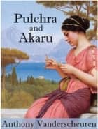 Pulchra And Akaru ebook by Anthony Vanderscheuren