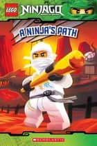 A Ninja's Path (LEGO Ninjago: Reader) ebook by Tracey West