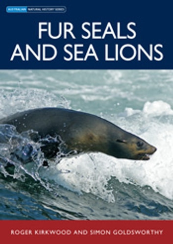 Fur Seals and Sea Lions ebook by Roger Kirkwood,Simon Goldsworthy