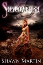 Shadowflesh ebook by Shawn Martin