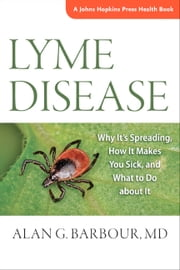 Lyme Disease - Why It's Spreading, How It Makes You Sick, and What to Do about It ebook by Alan G. Barbour