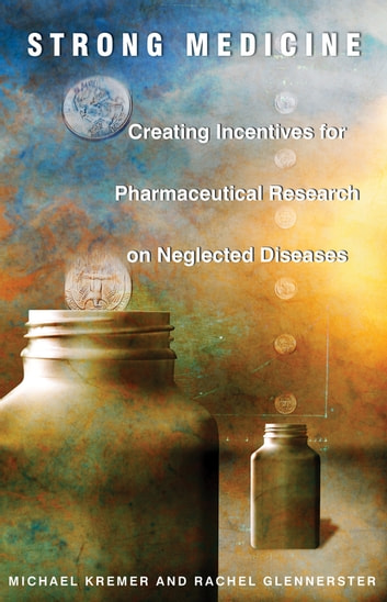 Strong Medicine - Creating Incentives for Pharmaceutical Research on Neglected Diseases ebook by Michael Kremer,Rachel Glennerster