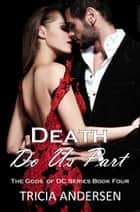 Death Do Us Part (Gods of DC #4) ebook by Tricia Andersen