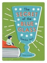 The Secret of the Blue Glass ebook by Tomiko Inui,Ginny Tapley Takemori
