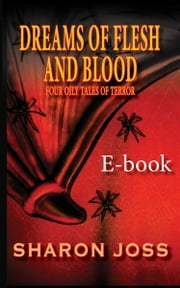 Dreams of Flesh and Blood - Four Oily Tales of Terror ebook by Sharon Joss