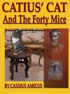 Catius' Cat And The Forty Mice eBook by Cassius Amicus