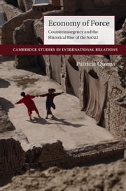 Economy of Force - Counterinsurgency and the Historical Rise of the Social ebook by Patricia Owens