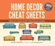 Home Decor Cheat Sheets - Need-to-Know Stuff for Stylish Living ebook by Jessica Probus,Alice Mongkongllite