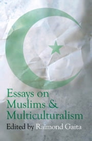Essays on Muslims & Multiculturalism ebook by Raimond Gaita
