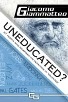 Uneducated - 37 People Who Redefined the Definition of 'Educated' ebook by Giacomo Giammatteo