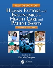 Handbook of Human Factors and Ergonomics in Health Care and Patient Safety, Second Edition ebook by Carayon, Pascale