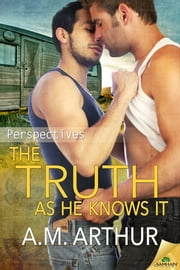 The Truth as He Knows It ebook by A. M. Arthur