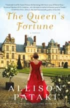 The Queen's Fortune - A Novel A Novel of Desiree, Napoleon, and the Dynasty That Outlasted the Empire ebook by Allison Pataki