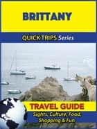 Brittany Travel Guide (Quick Trips Series) - Sights, Culture, Food, Shopping & Fun ebook by Crystal Stewart
