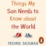 Things My Son Needs to Know About The World audiobook by Fredrik Backman