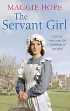 The Servant Girl ebook by Maggie Hope