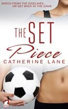 The Set Piece ebook by Catherine Lane