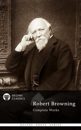 Complete Works of Robert Browning (Delphi Classics) ebook by Robert Browning,Delphi Classics