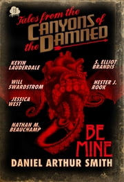 Tales from the Canyons of the Damned: No. 13 ebook by Daniel Arthur Smith, Nathan M. beauchamp, S. Elliot Brandis,...