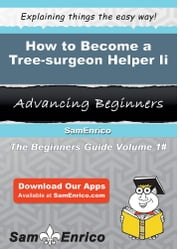 How to Become a Tree-surgeon Helper Ii - How to Become a Tree-surgeon Helper Ii ebook by Genia Fortin