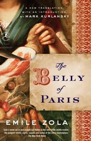 The Belly of Paris ebook by Emile Zola, Mark Kurlansky
