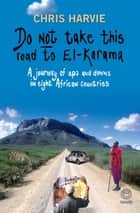 Do Not Take this Road to El-Karama ebook by Chris Harvie