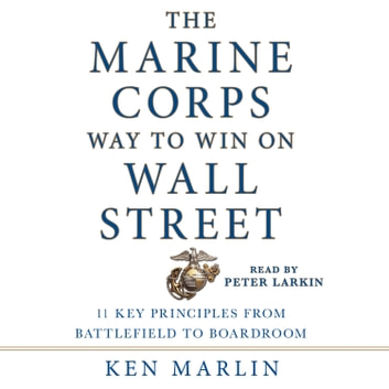 The Marine Corps Way to Win on Wall Street - 11 Key Principles from Battlefield to Boardroom audiobook by Ken Marlin