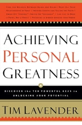Achieving Personal Greatness - Discover the 10 Powerful Keys to Unlocking Your Potential ebook by Tim Lavender
