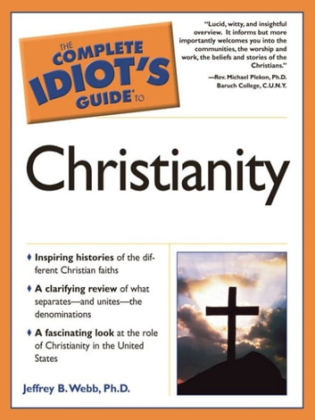 The Complete Idiot's Guide to Christianity ebook by Jeffrey B. Webb Ph.D.