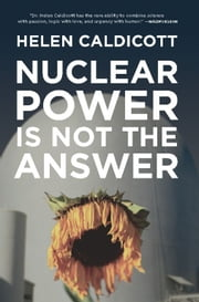 Nuclear Power Is Not the Answer ebook by Helen Caldicott