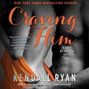 Craving Him - A Love By Design Novel audiobook by Kendall Ryan