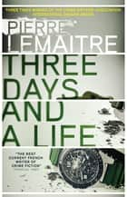 Three Days and a Life eBook by Pierre Lemaitre, Frank Wynne