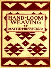 Hand-Loom Weaving: A Manual for School and Home ebook by Mattie Phipps Todd, Alice W. Cooley, Introduction