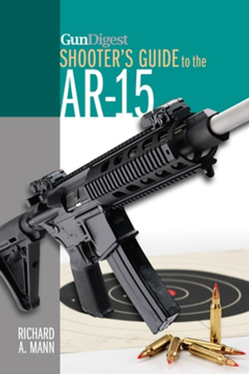 Gun Digest Shooter's Guide to the AR-15 ebook by Richard A. Mann
