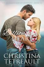 The Billionaire's Heart eBook by Christina Tetreault