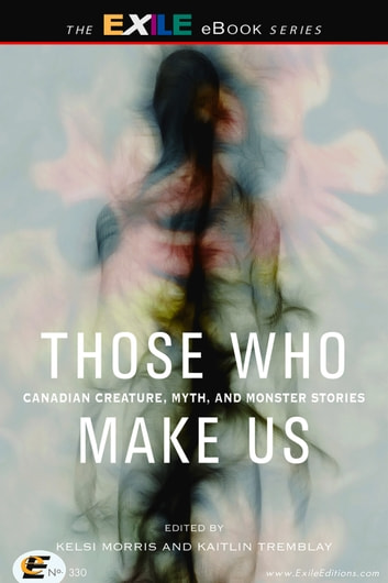 Those Who Make Us - Canadian Creature, Myth, and Monster Stories ebook by