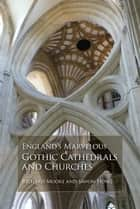 England's Marvelous Gothic Cathedrals and Churches eBook by richard moore, sawon hong