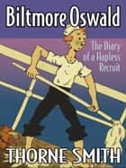 Biltmore Oswald - The Diary of a Hapless Recruit ebook by Thorne Smith
