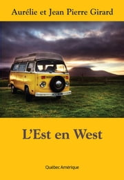 L'Est en West ebook by Jean Pierre Girard, Aurélie Girard
