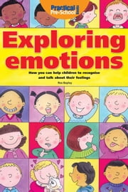 Exploring Emotions - How you can help children to recognise and talk about their feelings ebook by Ros Bailey