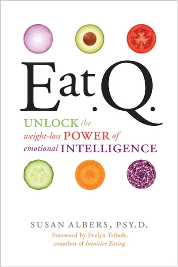 Eat Q - Unlock the Weight-Loss Power of Emotional Intelligence ebook by Susan Albers