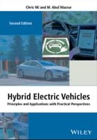 Hybrid Electric Vehicles - Principles and Applications with Practical Perspectives ebook by Chris Mi, M. Abul Masrur
