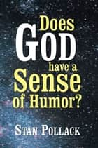 Does God Have a Sense of Humor? eBook by Stan Pollack