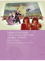 Hong Kong Film, Hollywood and New Global Cinema - No Film is An Island ebook by Gina Marchetti,Tan See Kam