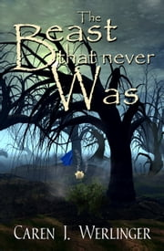 The Beast That Never Was ebook by Caren J. Werlinger
