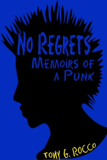No Regrets: Memoirs of a Punk ebook by Tony Rocco