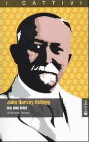 John Harvey Kellogg. Mai dire mais ebook by Ferrara Silvestro