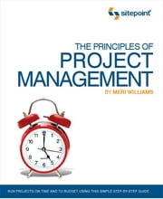The Principles of Project Management (SitePoint: Project Management) - Project Management) ebook by Williams