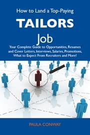 How to Land a Top-Paying Tailors Job: Your Complete Guide to Opportunities, Resumes and Cover Letters, Interviews, Salaries, Promotions, What to Expect From Recruiters and More ebook by Conway Paula